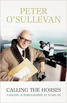 Peter O'Sullevan - Calling the Horses book - A racing autobiography: 25 years on