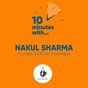 Hostmaker - Nakul Sharma - Ten Minutes With...