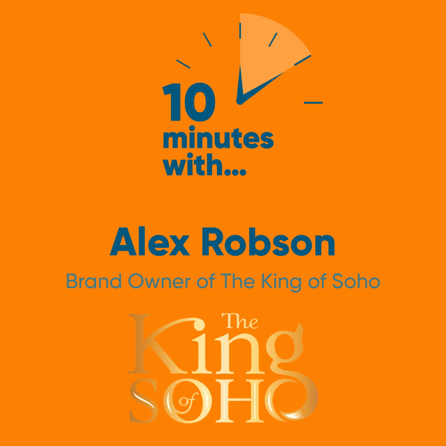 Alex Robson, Brand Owner of The King of Soho - Ten Minutes With...