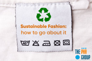 Sustainable Fashion - how to go about it - The PHA Group