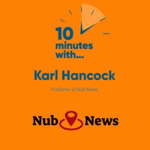 Ten minutes with Karl Hancock Nub News