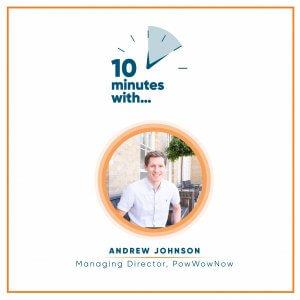 Andrew Johnson - PowWowNow - Ten minutes with